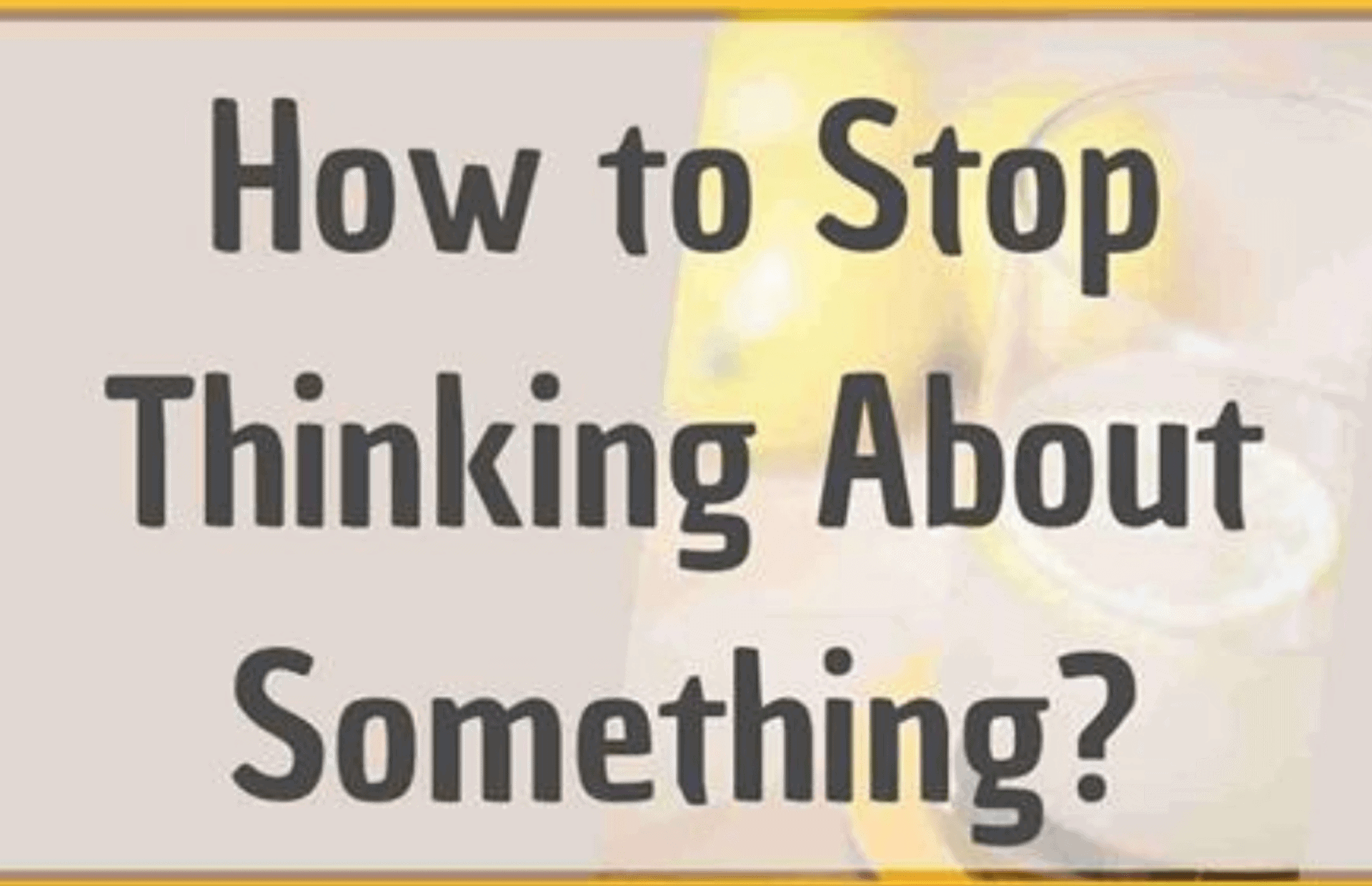 How to Stop Thinking About Something