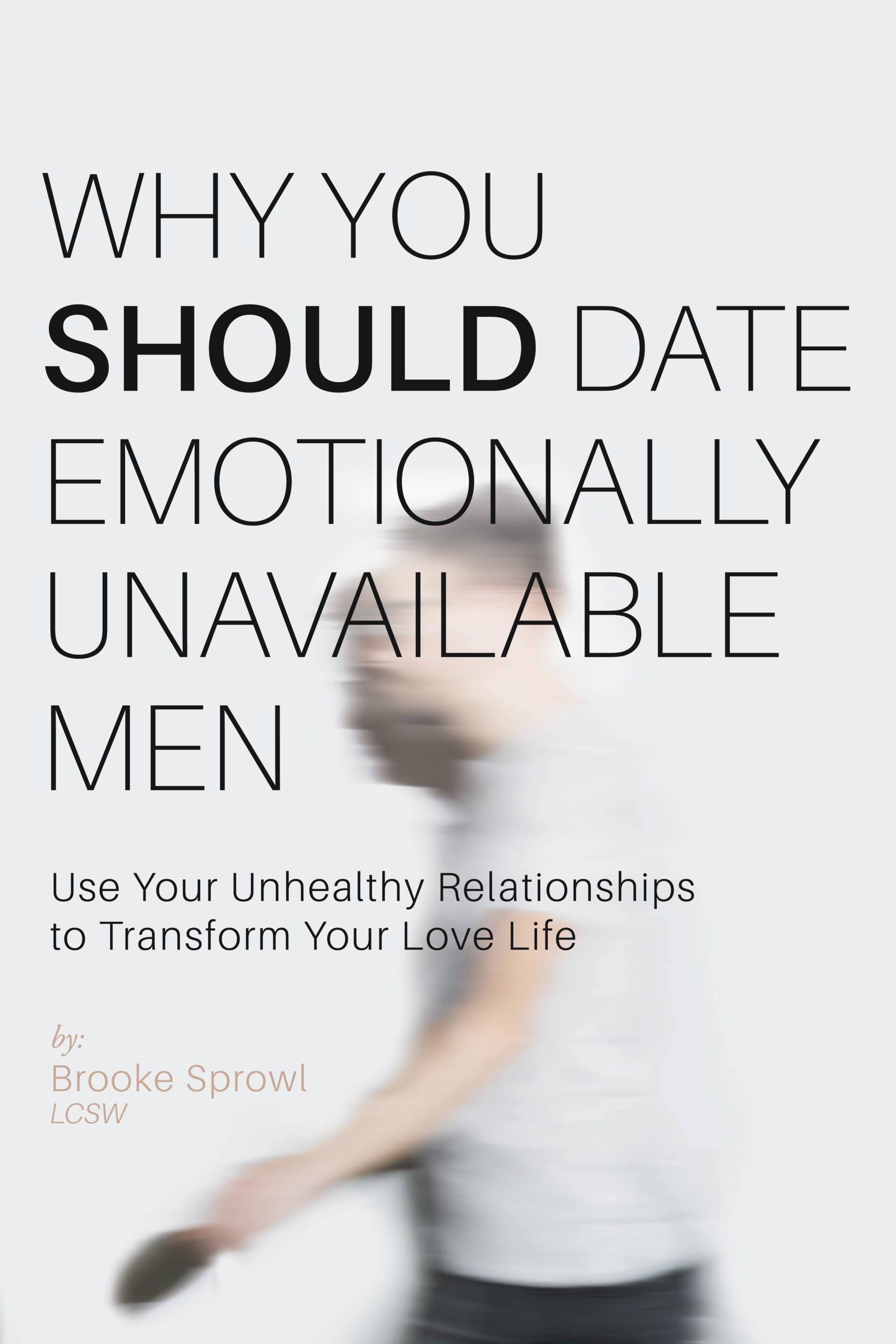 Why You SHOULD Date Emotionally Unavailable Men Book