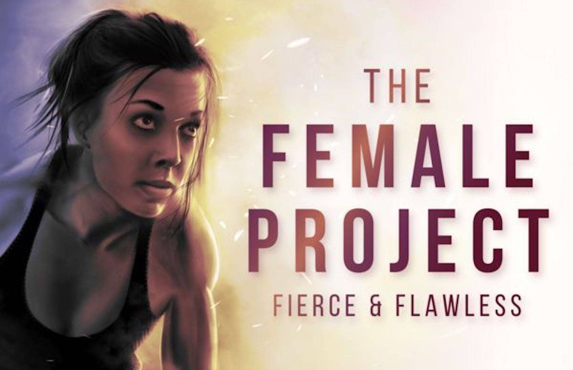 The Female Project ~ Fierce and Flawless